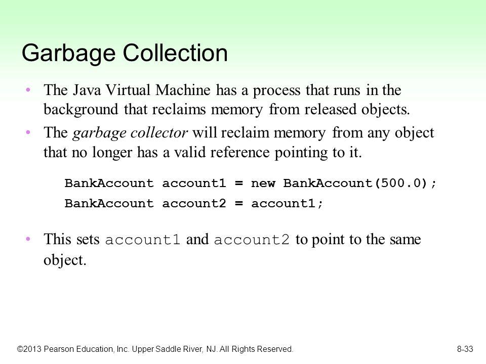 Garbage Collection BankAccount account1 = new BankAccount(500.0);