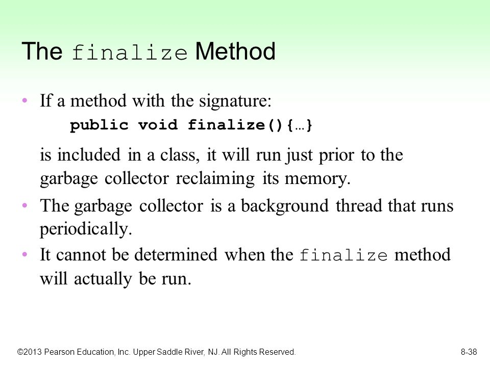 The finalize Method If a method with the signature: public void finalize(){…}