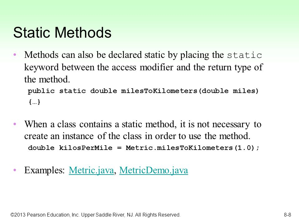 Static Methods Methods can also be declared static by placing the static keyword between the access modifier and the return type of the method.