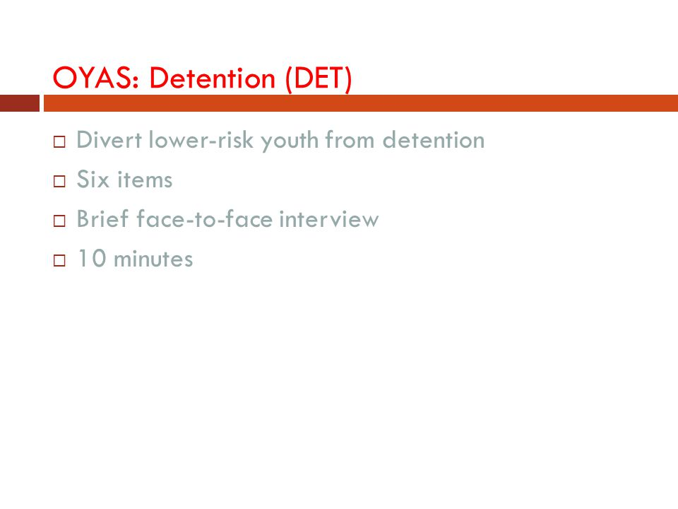 OYAS: Detention (DET) Divert lower-risk youth from detention Six items