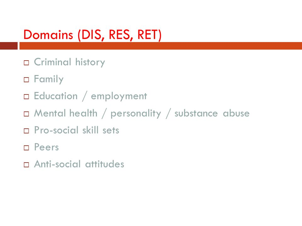 Domains (DIS, RES, RET) Criminal history Family Education / employment