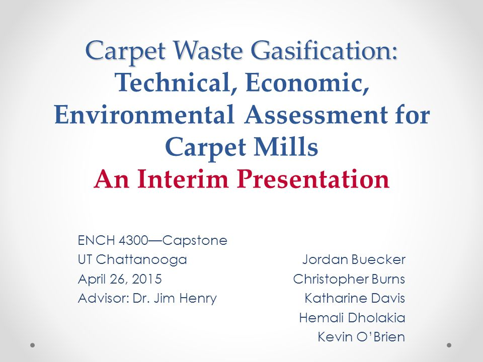 Carpet Waste Gasification: Technical, Economic, Environmental Assessment for Carpet Mills An Interim Presentation
