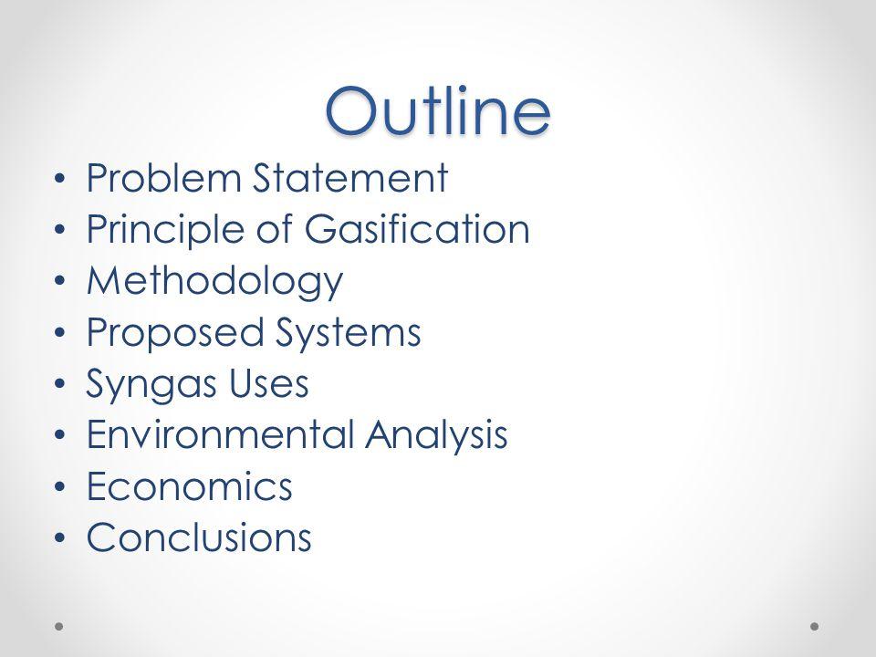 Outline Problem Statement Principle of Gasification Methodology