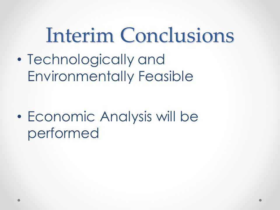 Interim Conclusions Technologically and Environmentally Feasible
