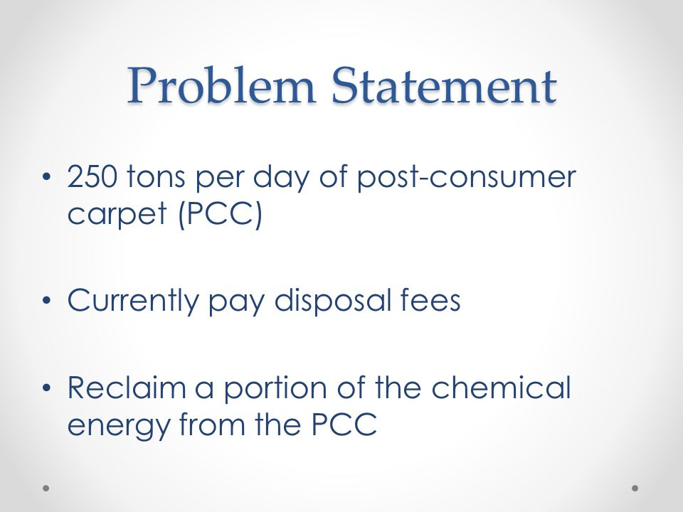Problem Statement 250 tons per day of post-consumer carpet (PCC)