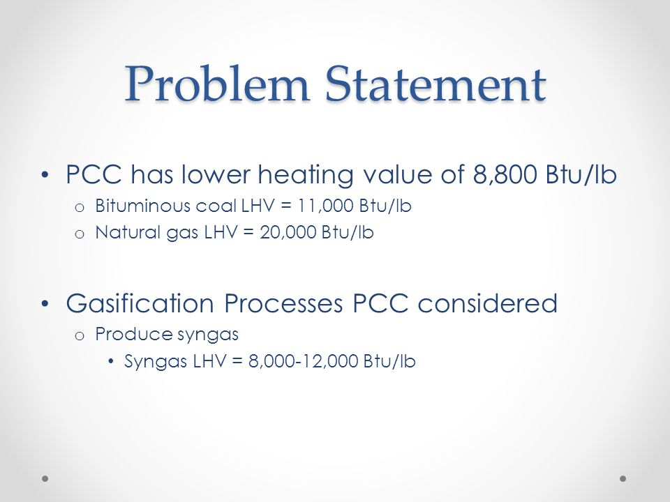 Problem Statement PCC has lower heating value of 8,800 Btu/lb
