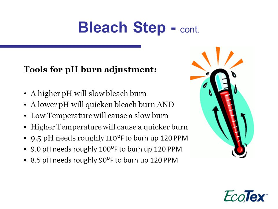 Bleach Step - cont. Tools for pH burn adjustment: