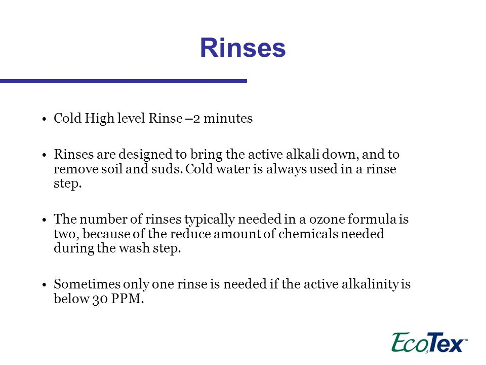 Rinses Cold High level Rinse –2 minutes