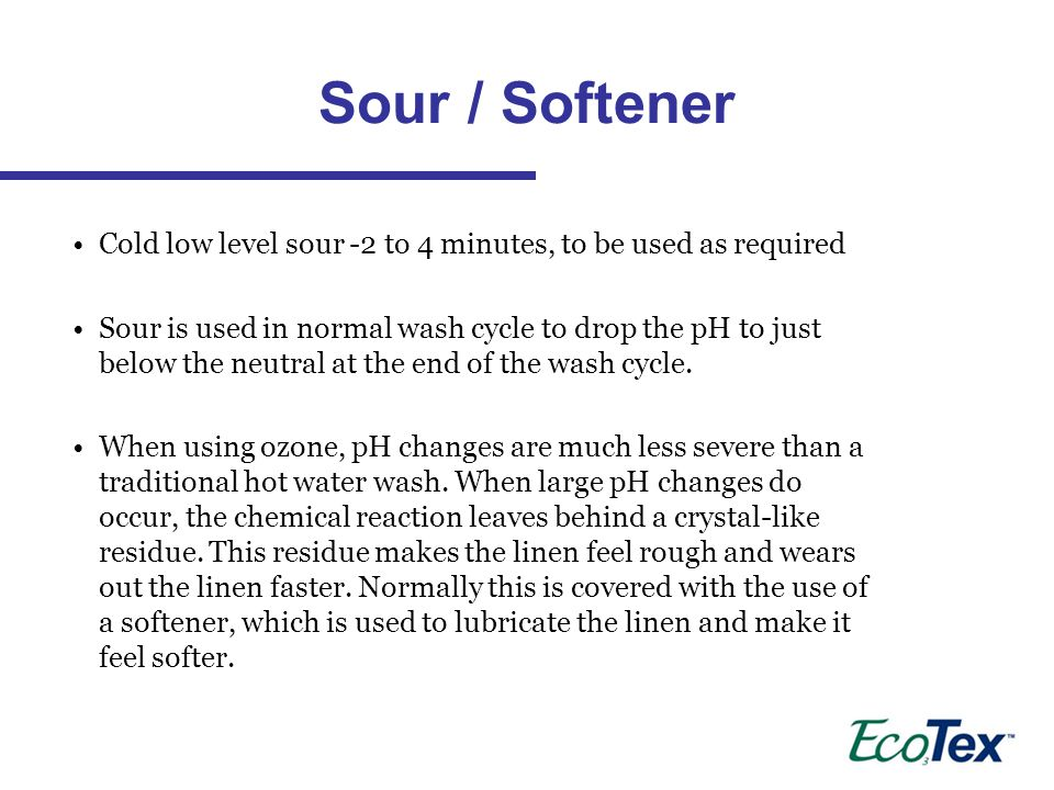Sour / Softener Cold low level sour -2 to 4 minutes, to be used as required.
