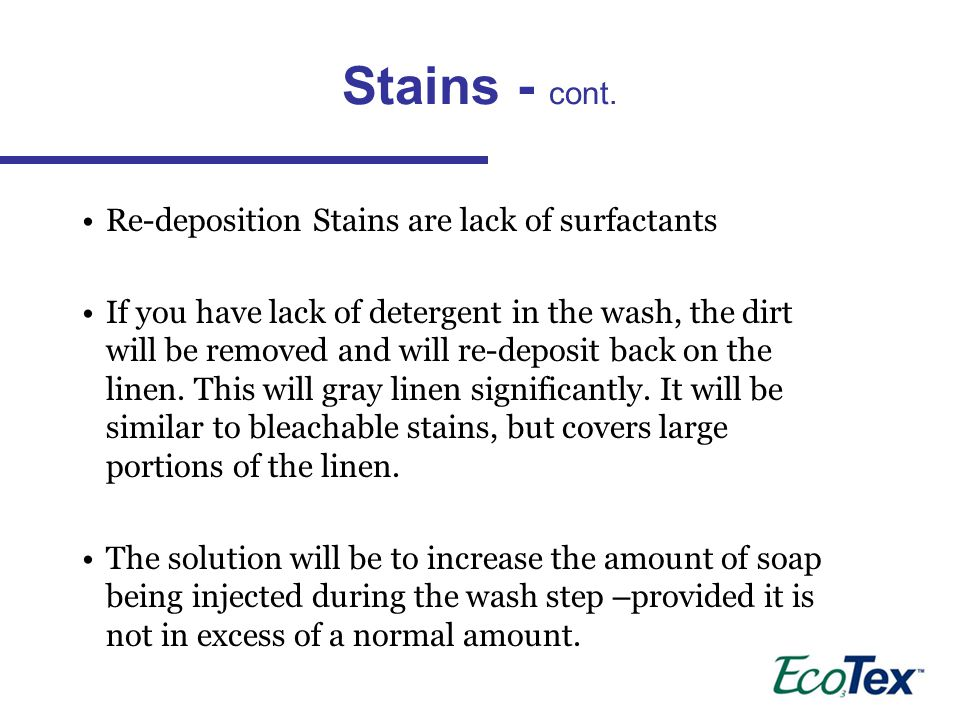 Stains - cont. Re-deposition Stains are lack of surfactants