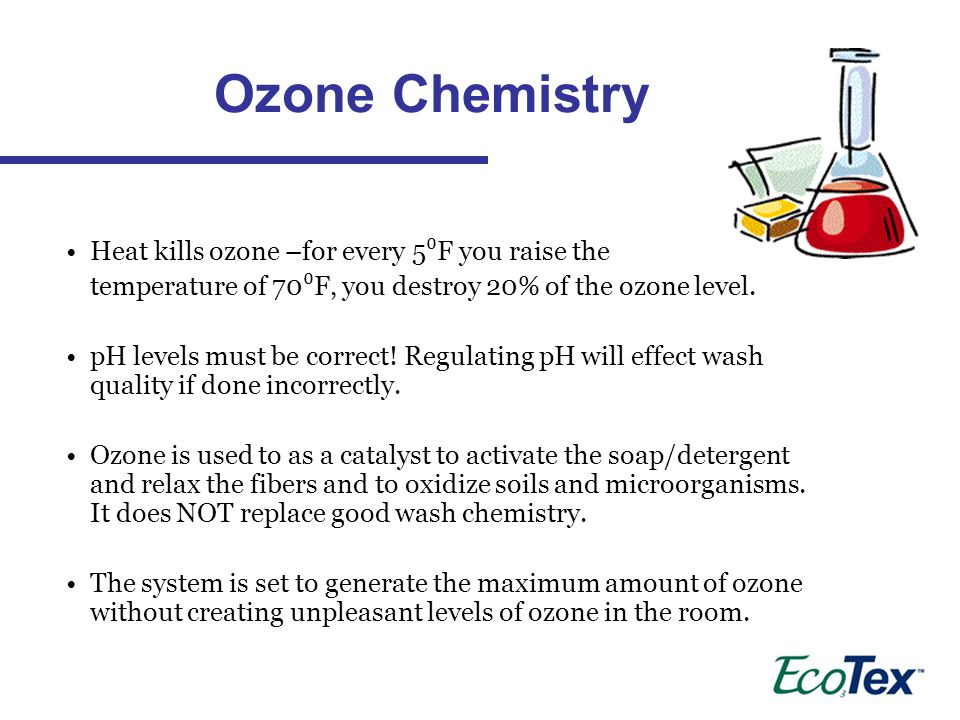 Ozone Chemistry Heat kills ozone –for every 5⁰F you raise the