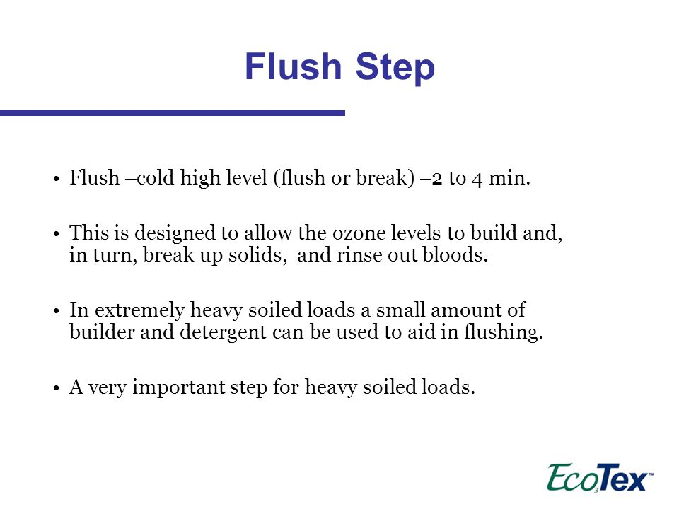 Flush Step Flush –cold high level (flush or break) –2 to 4 min.