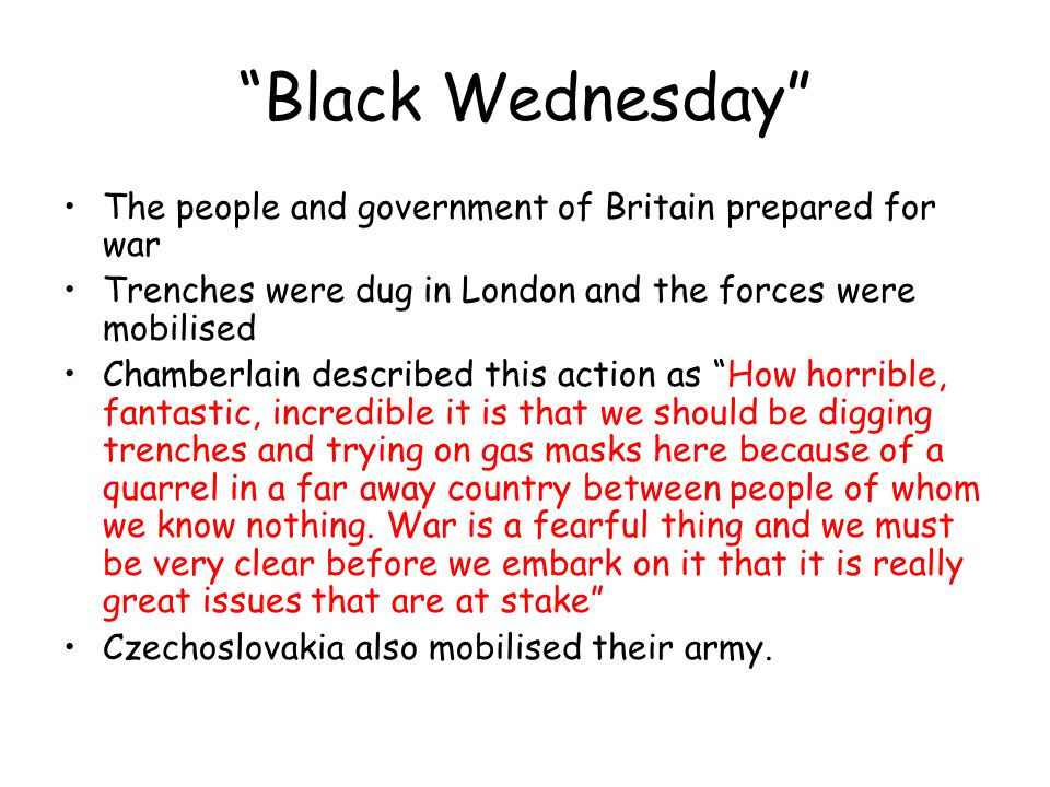 Black Wednesday The people and government of Britain prepared for war. Trenches were dug in London and the forces were mobilised.