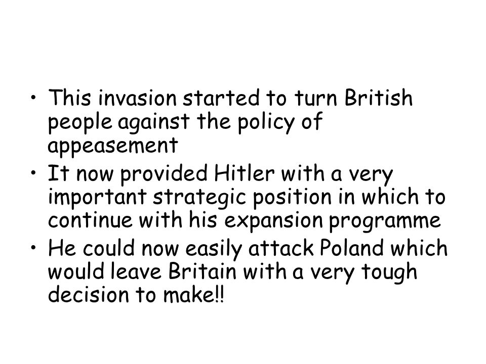 This invasion started to turn British people against the policy of appeasement