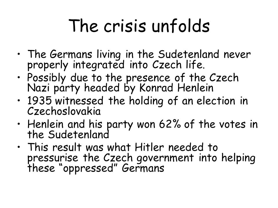 The crisis unfolds The Germans living in the Sudetenland never properly integrated into Czech life.