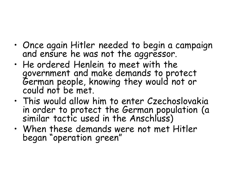 Once again Hitler needed to begin a campaign and ensure he was not the aggressor.