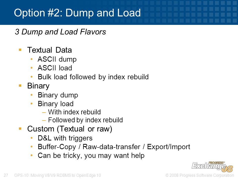Option #2: Dump and Load 3 Dump and Load Flavors Textual Data Binary