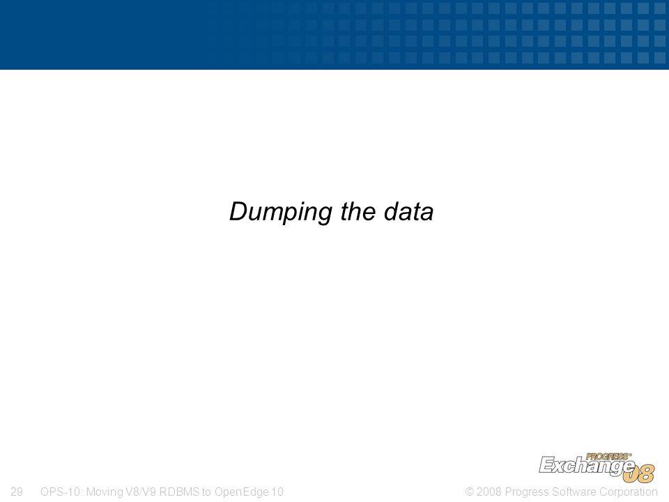 Dumping the data OPS-10: Moving V8/V9 RDBMS to OpenEdge 10