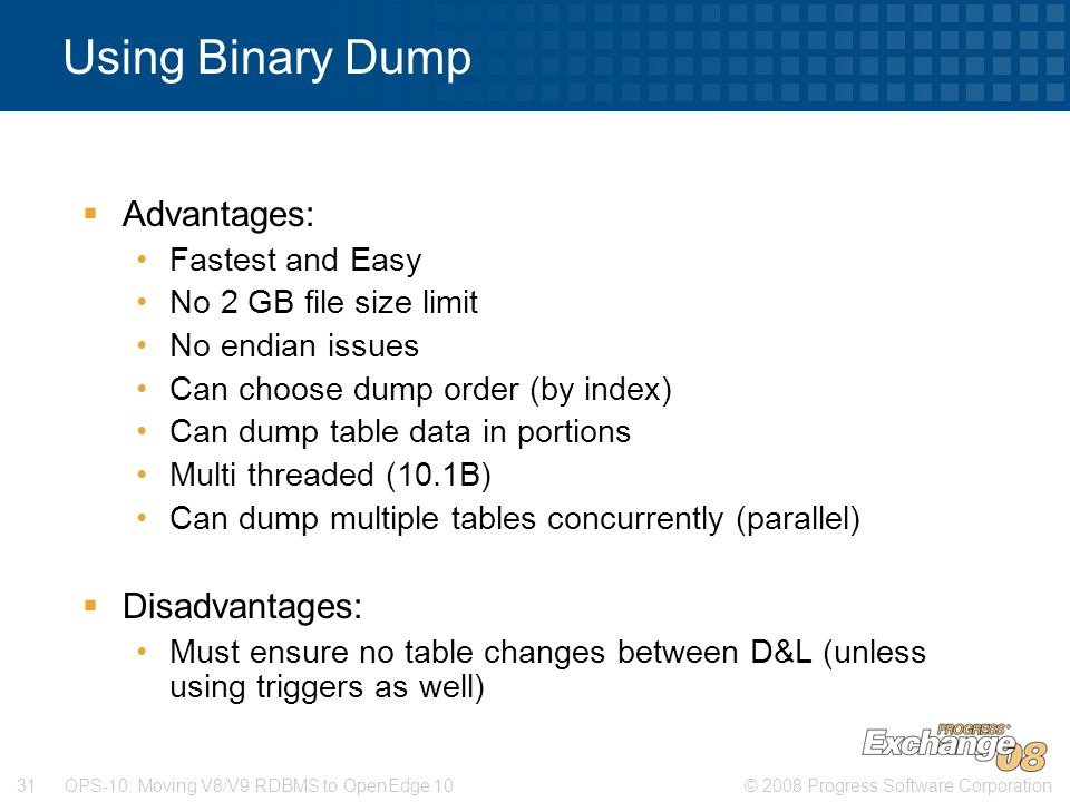 Using Binary Dump Advantages: Disadvantages: Fastest and Easy