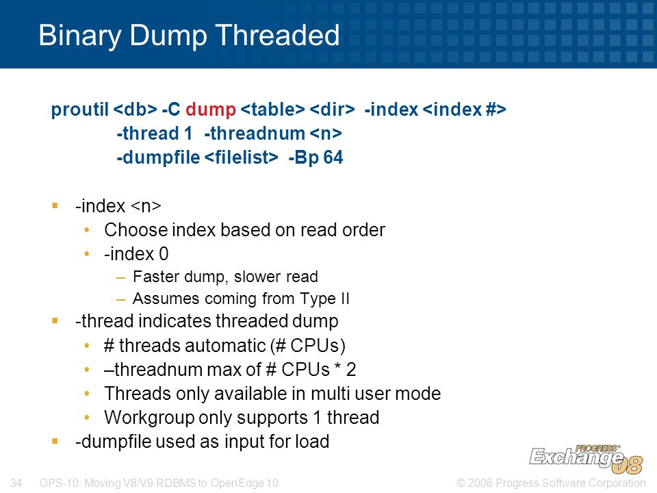 Binary Dump Threaded proutil <db> -C dump <table> <dir> -index <index #> -thread 1 -threadnum <n>