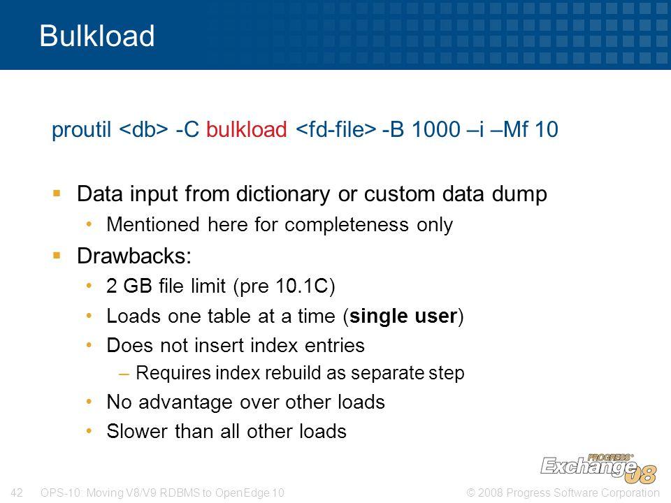 Bulkload proutil <db> -C bulkload <fd-file> -B 1000 –i –Mf 10. Data input from dictionary or custom data dump.