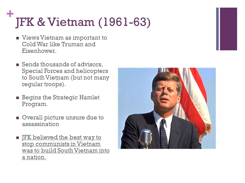 JFK & Vietnam (1961-63) Views Vietnam as important to Cold War like Truman and Eisenhower.