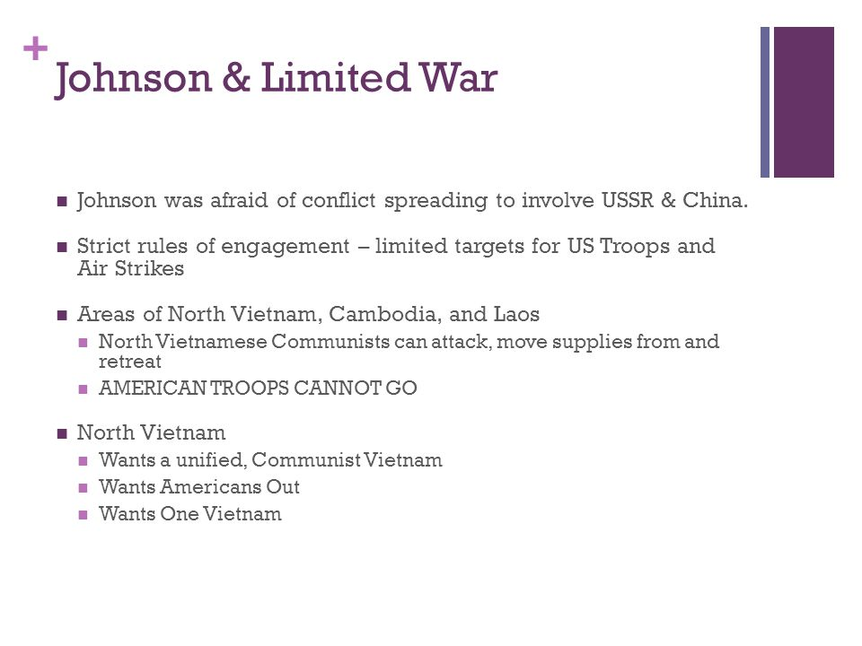 Johnson & Limited War Johnson was afraid of conflict spreading to involve USSR & China.