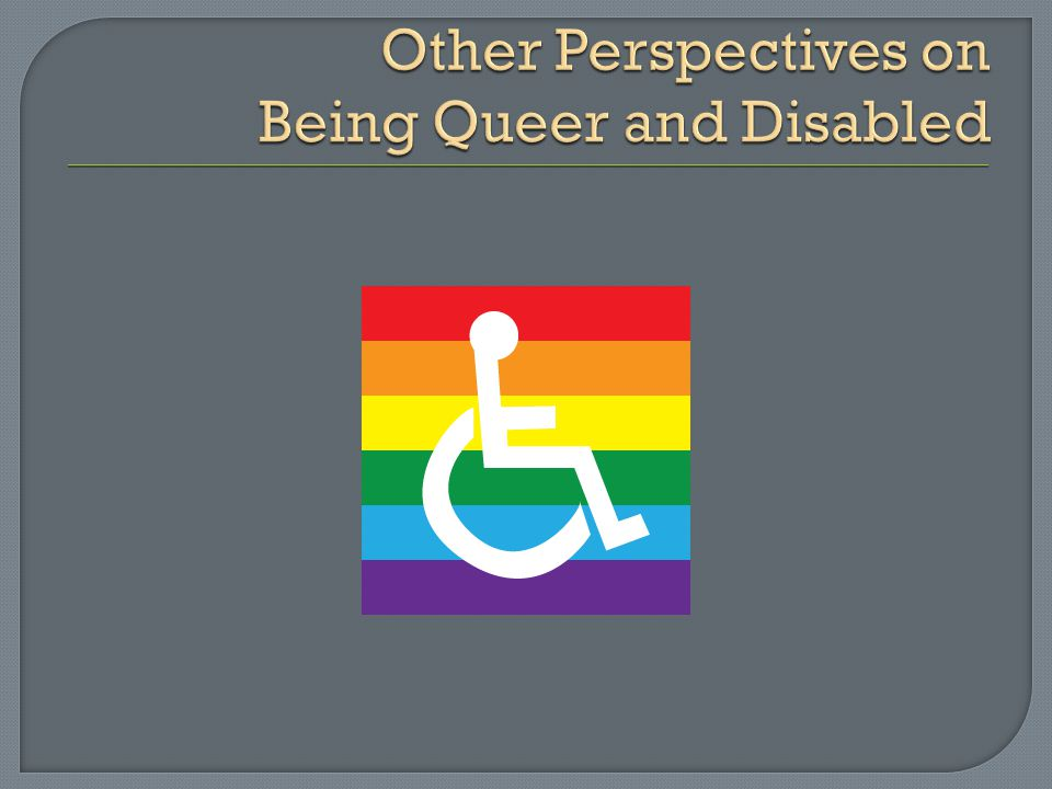 Other Perspectives on Being Queer and Disabled