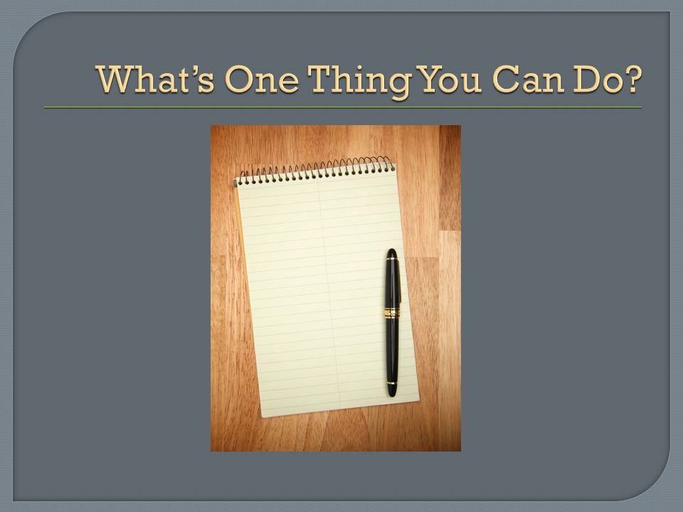 What's One Thing You Can Do