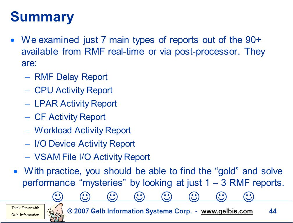 Summary We examined just 7 main types of reports out of the 90+ available from RMF real-time or via post-processor. They are: