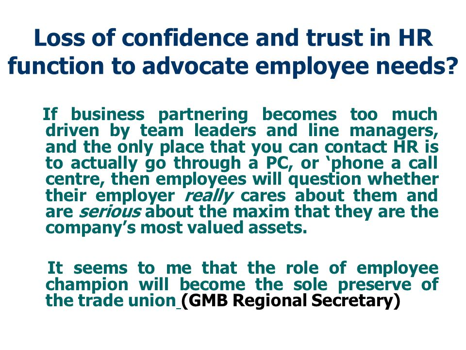 Loss of confidence and trust in HR function to advocate employee needs