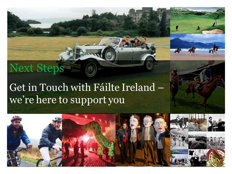 Next Steps Get in Touch with Fáilte Ireland – we're here to support you