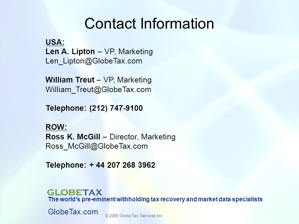 Contact Information USA: Len A. Lipton – VP, Marketing. Len_Lipton@GlobeTax.com. William Treut – VP, Marketing.