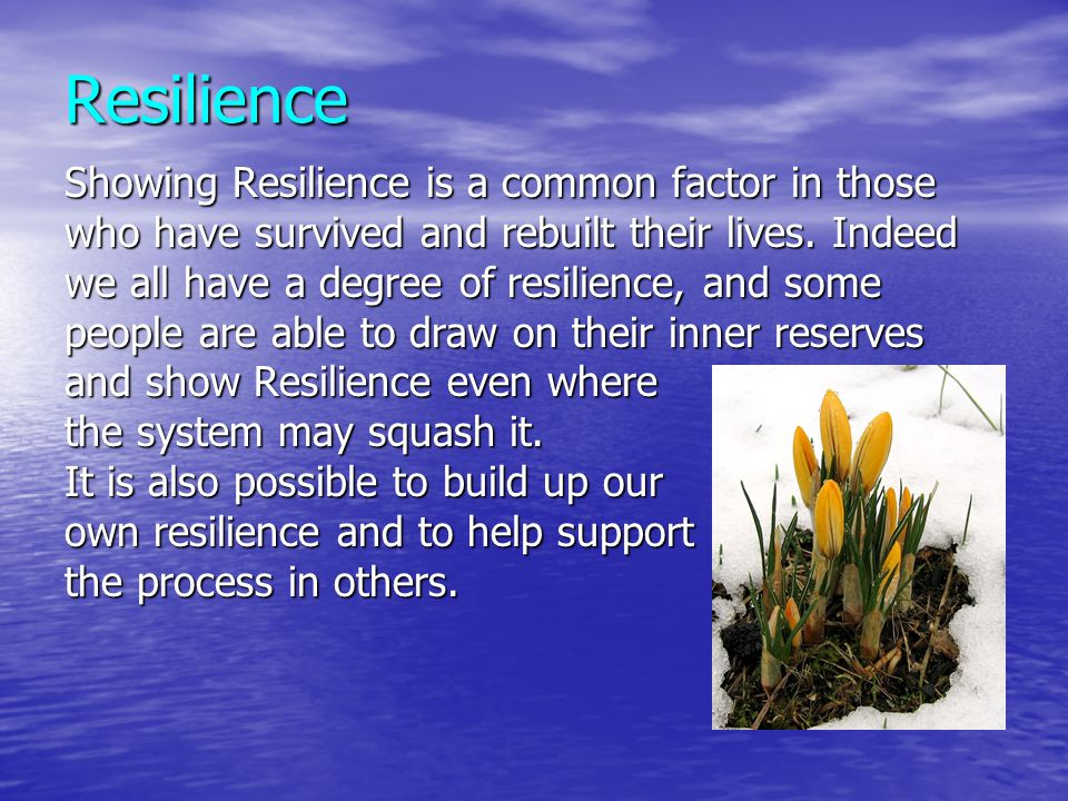 Resilience Showing Resilience is a common factor in those