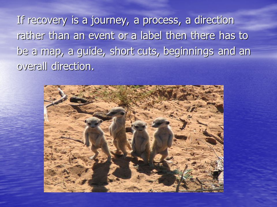If recovery is a journey, a process, a direction