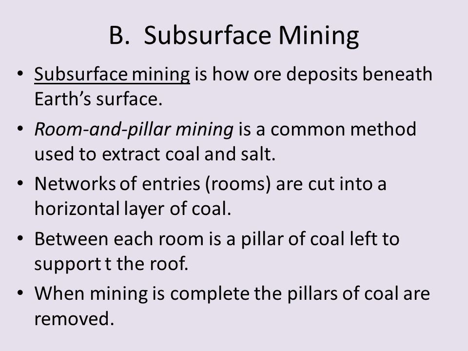 B. Subsurface Mining Subsurface mining is how ore deposits beneath Earth's surface.