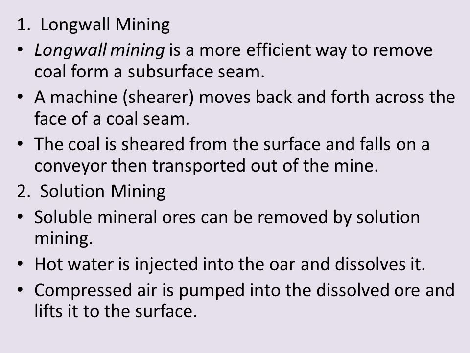 1. Longwall Mining Longwall mining is a more efficient way to remove coal form a subsurface seam.