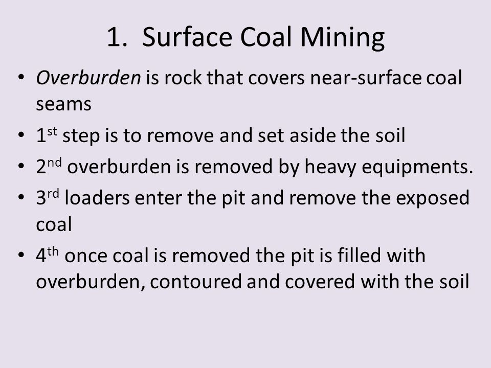 1. Surface Coal Mining Overburden is rock that covers near-surface coal seams. 1st step is to remove and set aside the soil.