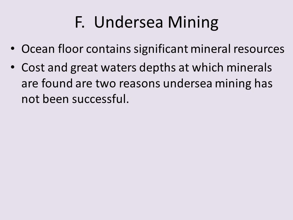 F. Undersea Mining Ocean floor contains significant mineral resources