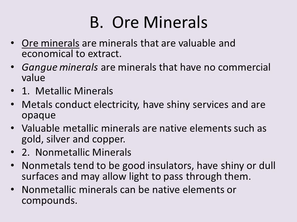 B. Ore Minerals Ore minerals are minerals that are valuable and economical to extract. Gangue minerals are minerals that have no commercial value.