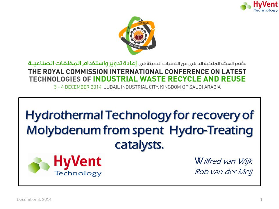 Hydrothermal Technology for recovery of Molybdenum from spent Hydro-Treating catalysts. Wilfred van Wijk Rob van der Meij