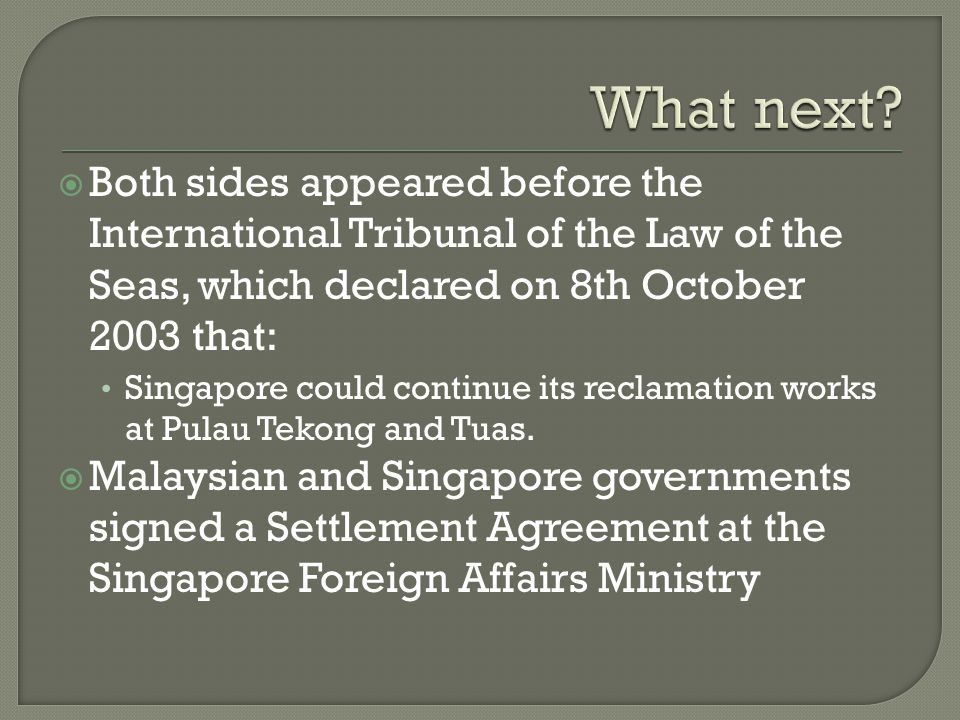 What next Both sides appeared before the International Tribunal of the Law of the Seas, which declared on 8th October 2003 that: