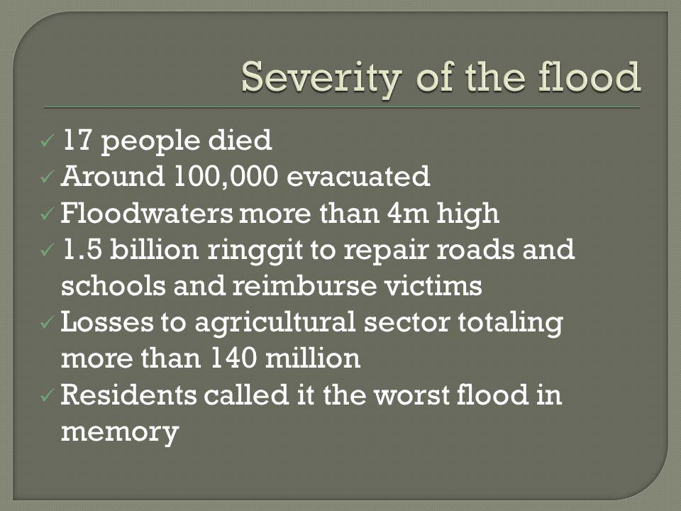 Severity of the flood 17 people died Around 100,000 evacuated