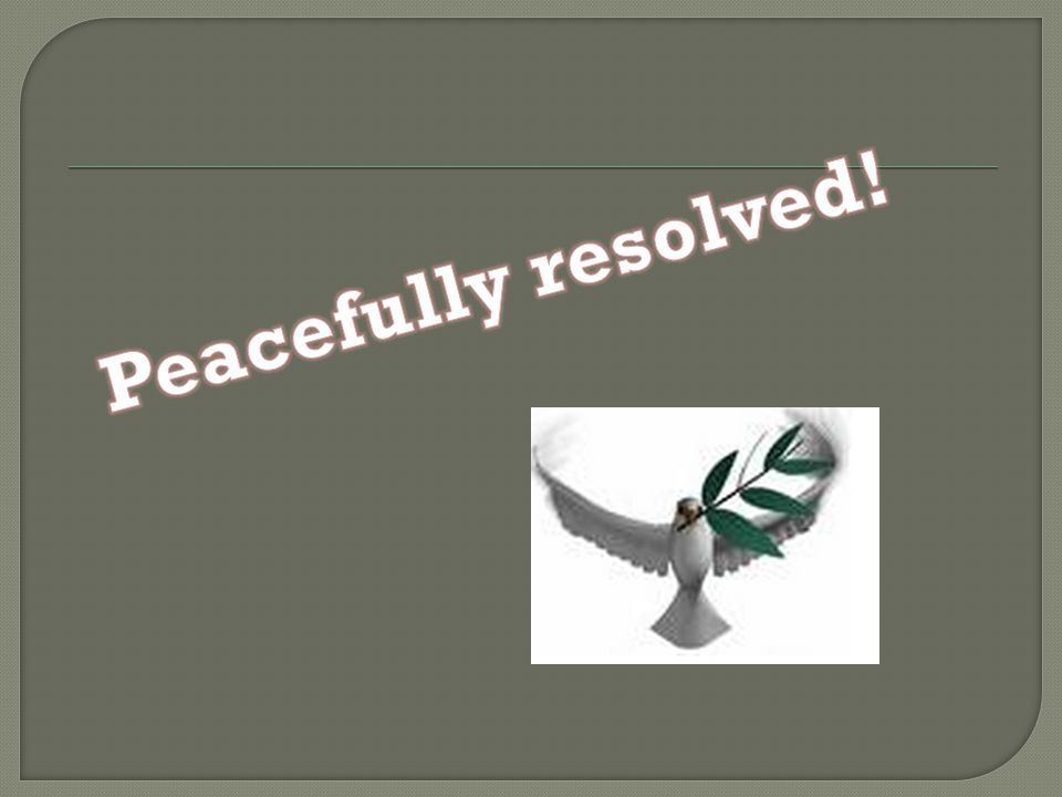 Peacefully resolved!