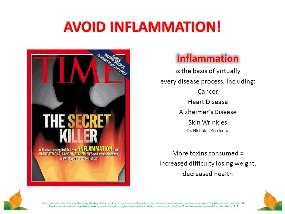 AVOID INFLAMMATION! Inflammation is the basis of virtually