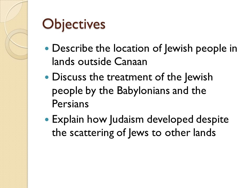 Objectives Describe the location of Jewish people in lands outside Canaan.