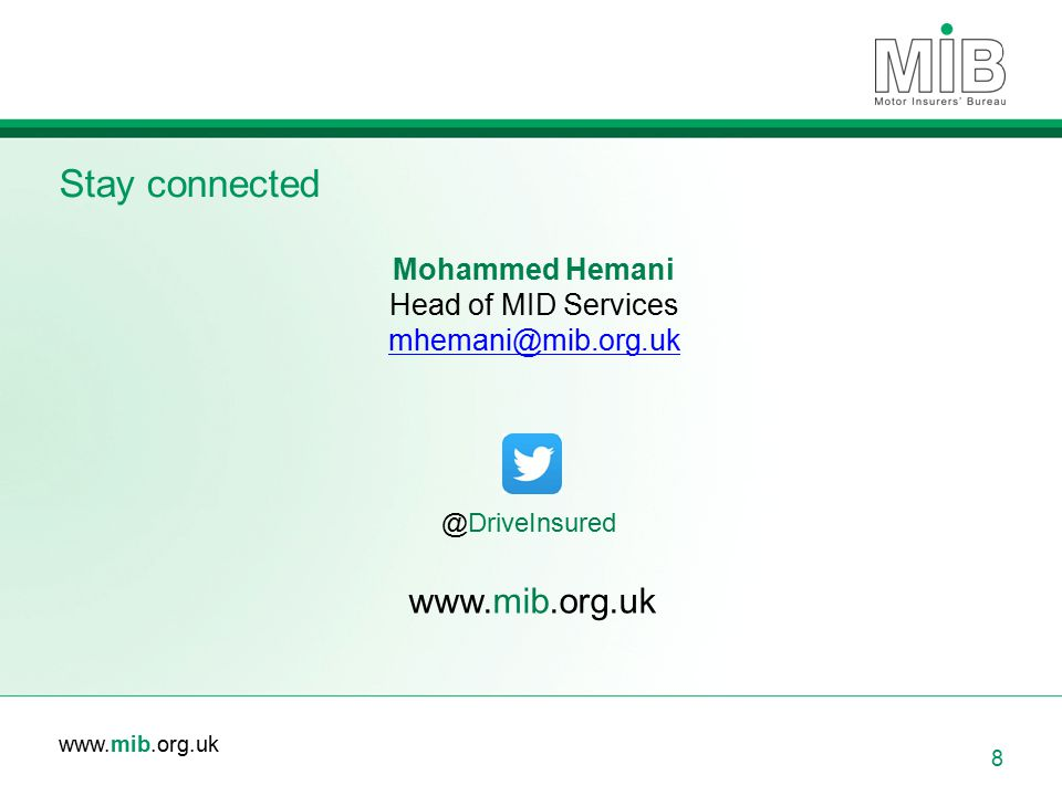 Stay connected www.mib.org.uk Mohammed Hemani Head of MID Services
