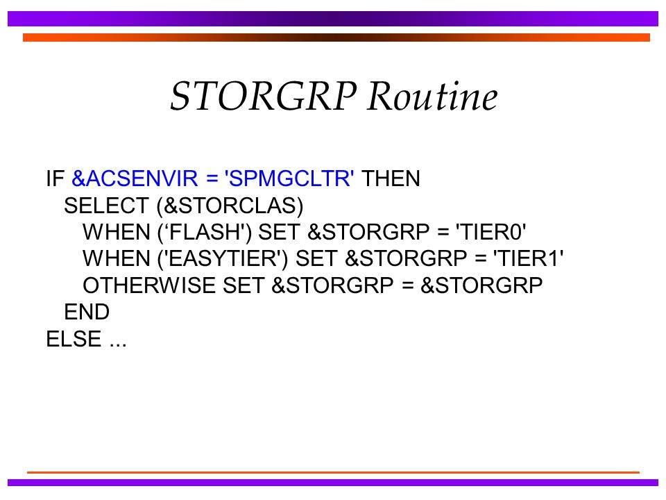 STORGRP Routine IF &ACSENVIR = SPMGCLTR THEN SELECT (&STORCLAS)