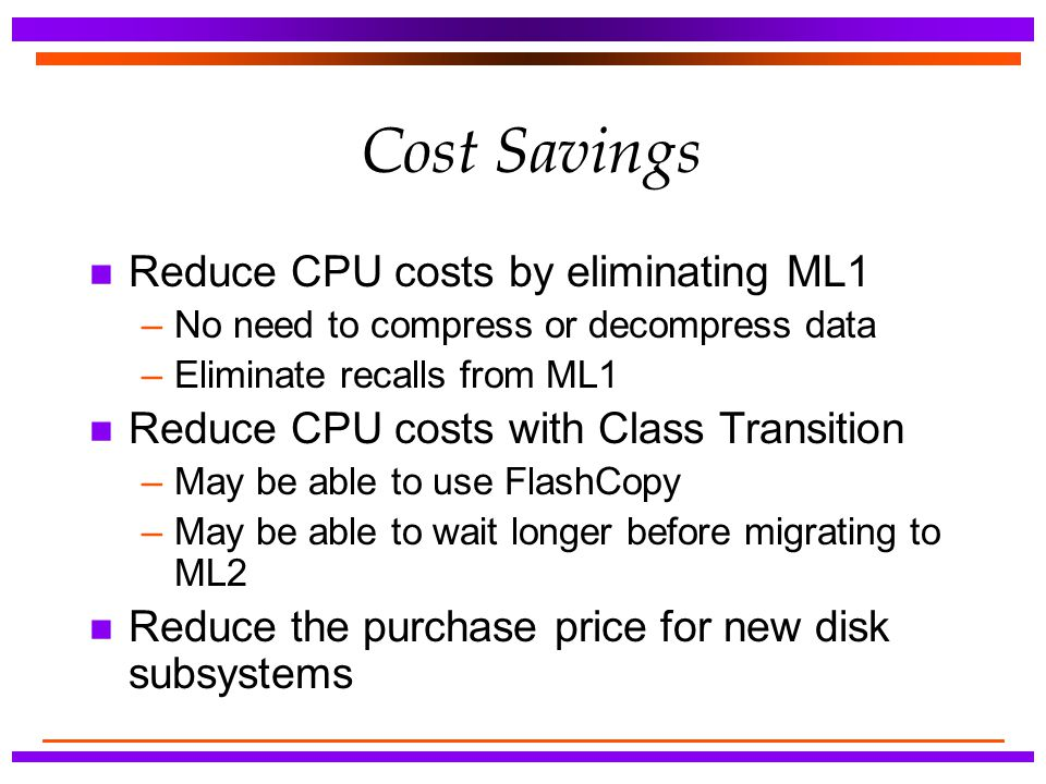 Cost Savings Reduce CPU costs by eliminating ML1
