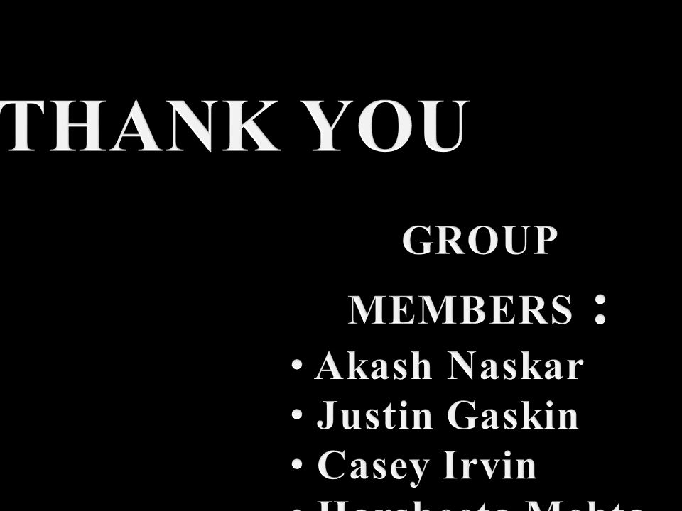 THANK YOU GROUP MEMBERS : Akash Naskar Justin Gaskin Casey Irvin